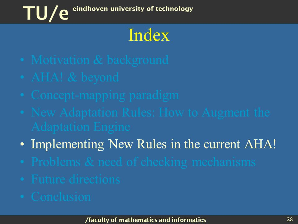/ faculty of mathematics and informatics TU/e eindhoven university of technology 28 Index Motivation & background AHA.