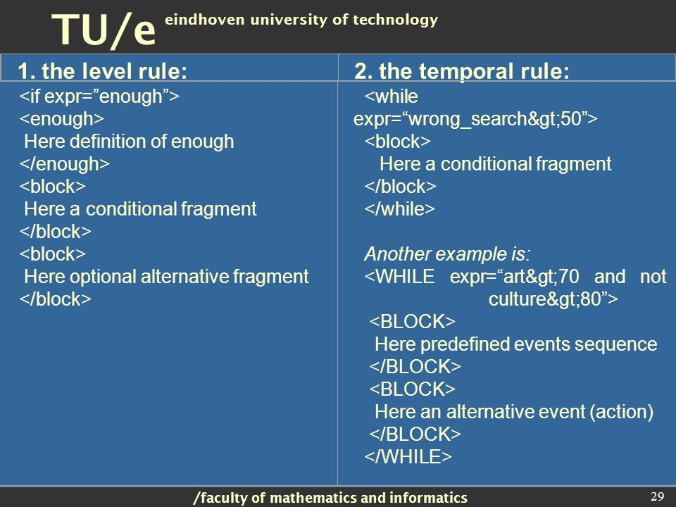 / faculty of mathematics and informatics TU/e eindhoven university of technology 29 Here definition of enough Here a conditional fragment Here optional alternative fragment Here a conditional fragment Another example is: Here predefined events sequence Here an alternative event (action) 1.