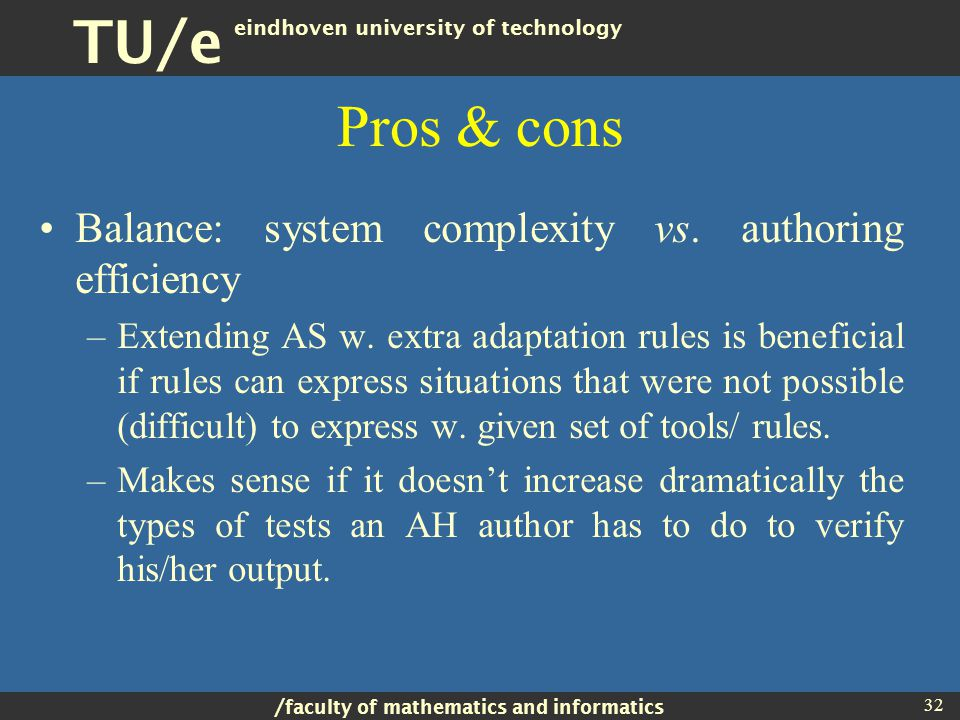 / faculty of mathematics and informatics TU/e eindhoven university of technology 32 Pros & cons Balance: system complexity vs.