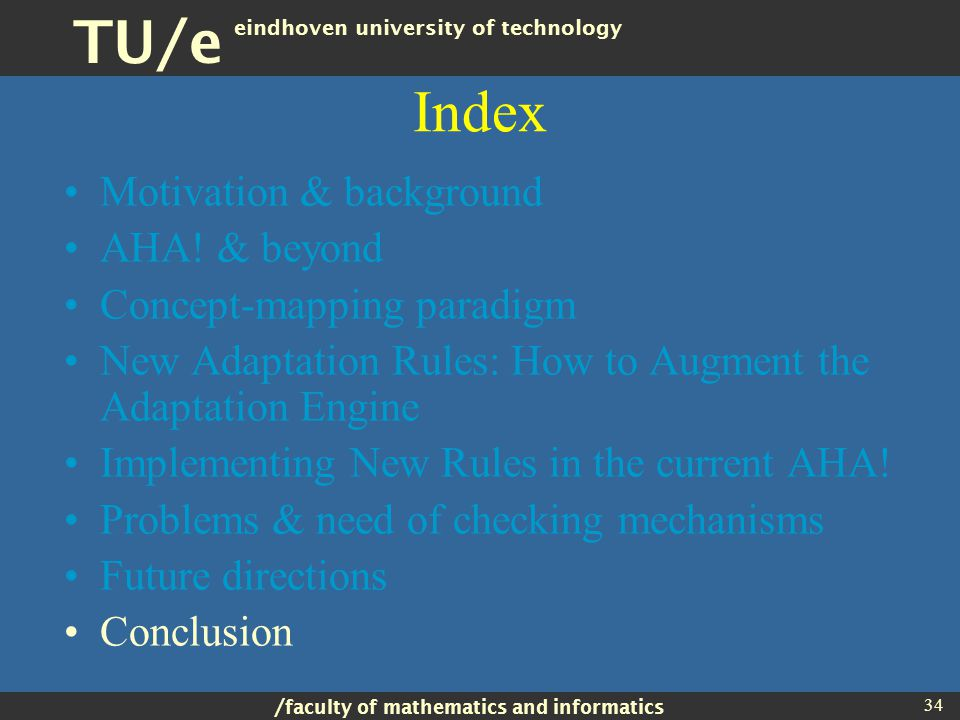 / faculty of mathematics and informatics TU/e eindhoven university of technology 34 Index Motivation & background AHA.