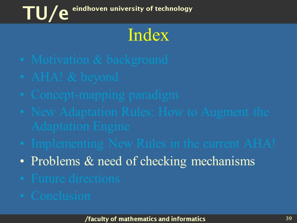 / faculty of mathematics and informatics TU/e eindhoven university of technology 39 Index Motivation & background AHA.