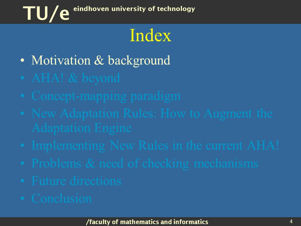 / faculty of mathematics and informatics TU/e eindhoven university of technology 4 Index Motivation & background AHA.