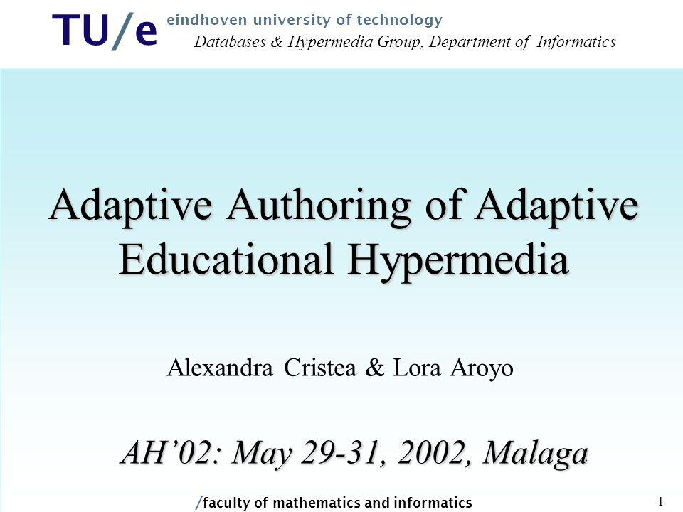 / faculty of mathematics and informatics TU/e eindhoven university of technology 1 Adaptive Authoring of Adaptive Educational Hypermedia Alexandra Cri