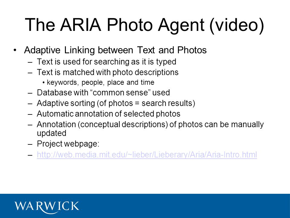 The ARIA Photo Agent (video) Adaptive Linking between Text and Photos –Text is used for searching as it is typed –Text is matched with photo descripti