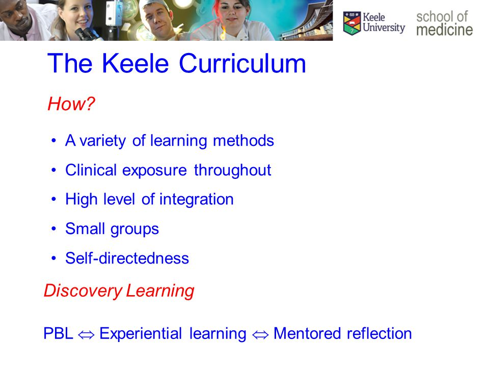 Discovery Learning PBL  Experiential learning  Mentored reflection The Keele Curriculum How.