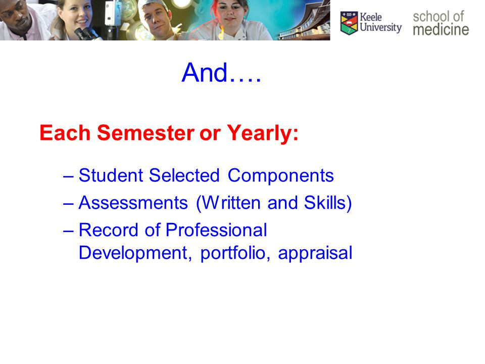 And…. Each Semester or Yearly: –Student Selected Components –Assessments (Written and Skills) –Record of Professional Development, portfolio, appraisa
