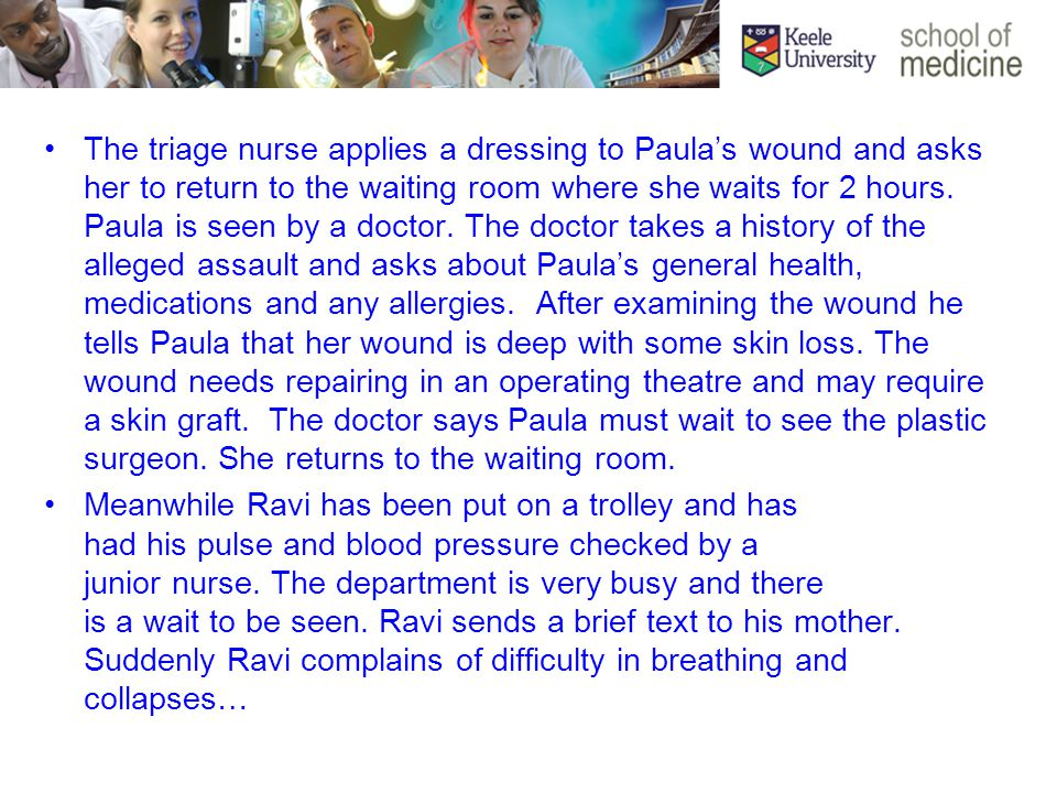 The triage nurse applies a dressing to Paula's wound and asks her to return to the waiting room where she waits for 2 hours.