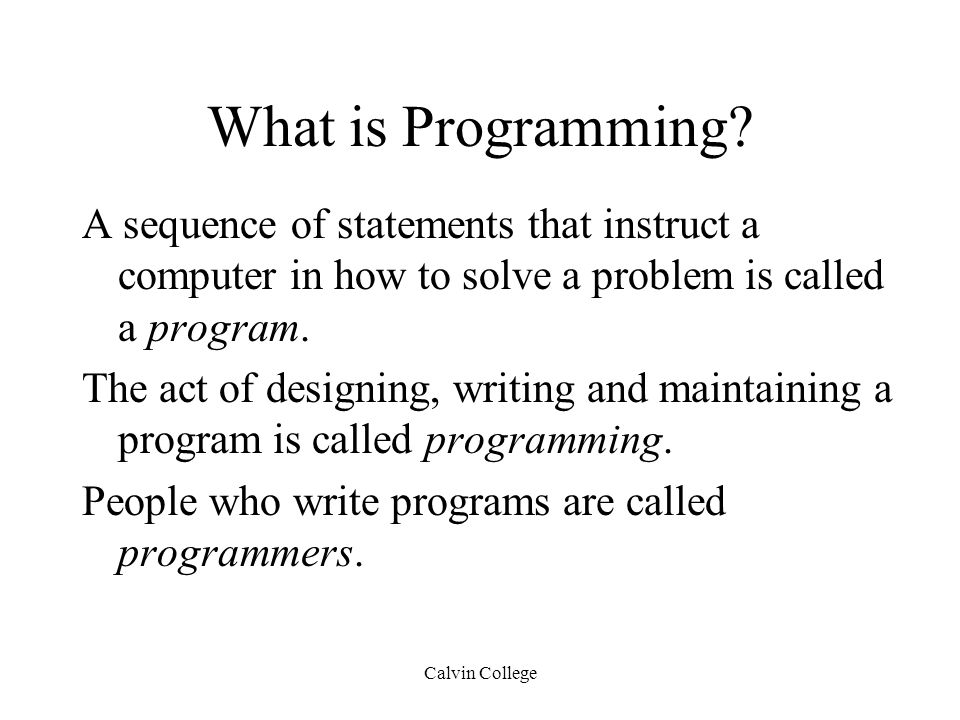 Calvin College What is Programming.