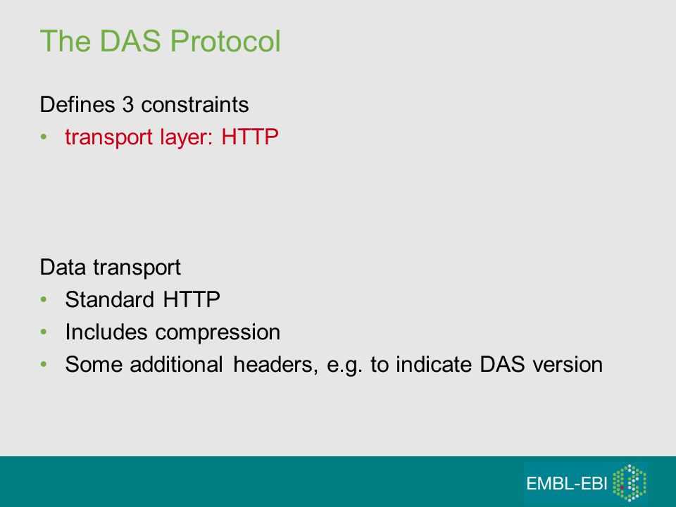 The DAS Protocol Defines 3 constraints transport layer: HTTP Data transport Standard HTTP Includes compression Some additional headers, e.g.
