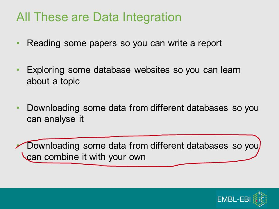 All These are Data Integration Reading some papers so you can write a report Exploring some database websites so you can learn about a topic Downloading some data from different databases so you can analyse it Downloading some data from different databases so you can combine it with your own