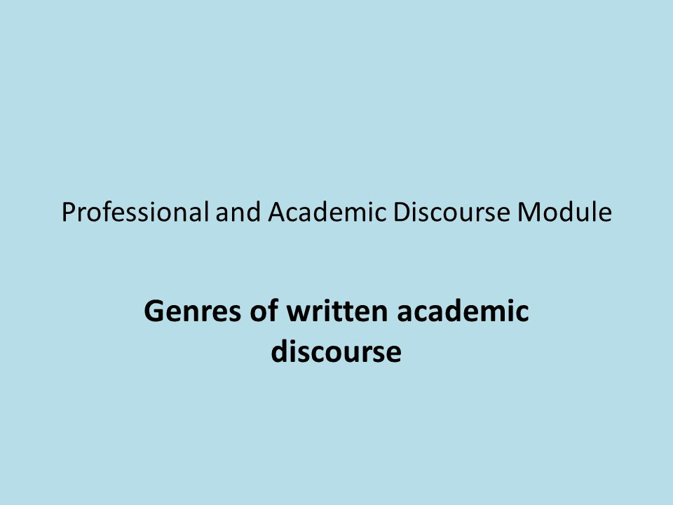 Professional and Academic Discourse Module Genres of written academic discourse