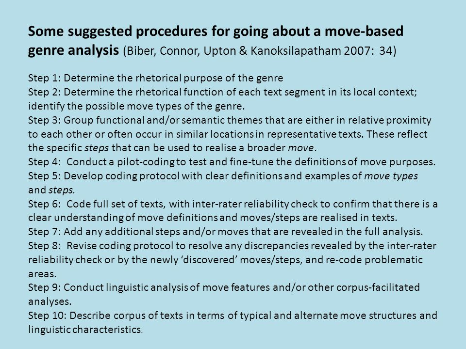 Some suggested procedures for going about a move-based genre analysis (Biber, Connor, Upton & Kanoksilapatham 2007: 34) Step 1: Determine the rhetoric