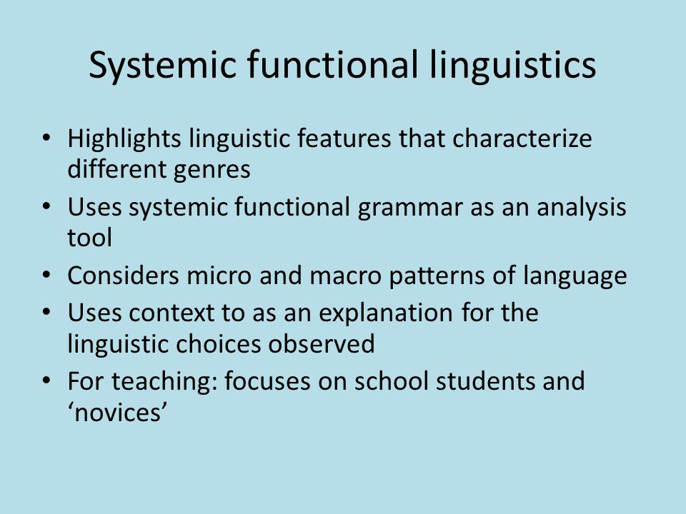 Systemic functional linguistics Highlights linguistic features that characterize different genres Uses systemic functional grammar as an analysis tool