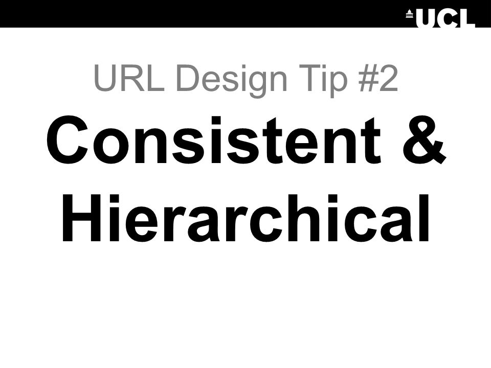 URL Design Tip #2 Consistent & Hierarchical