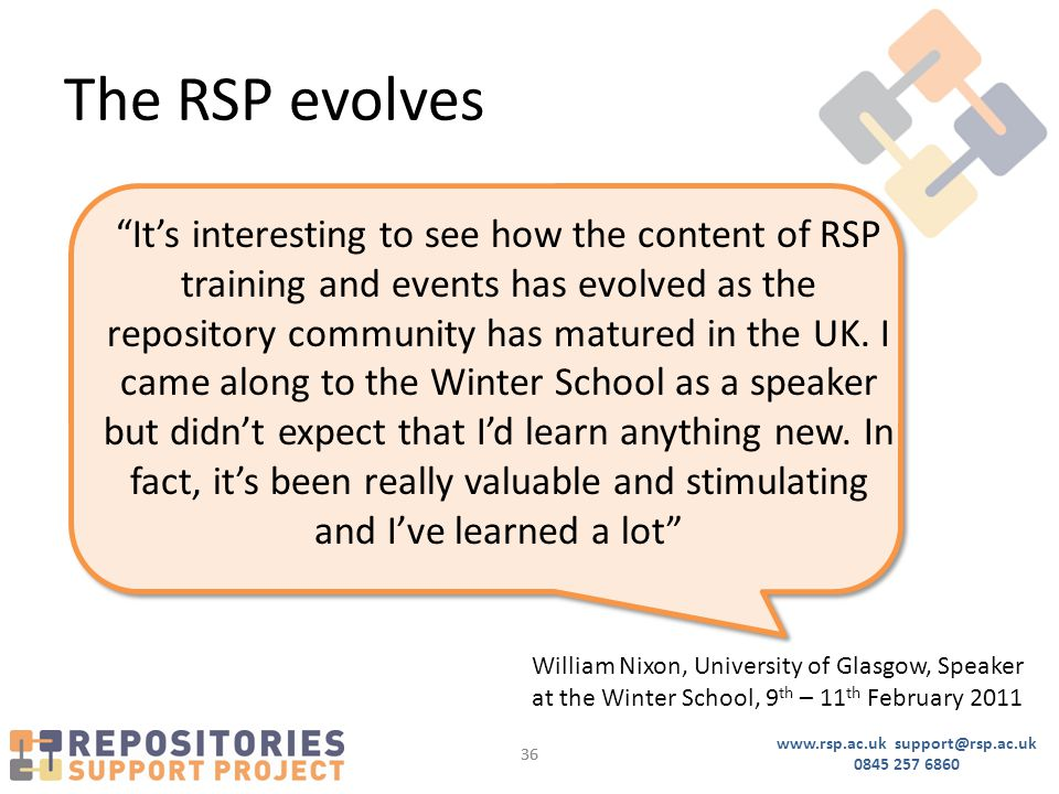 "www.rsp.ac.uk support@rsp.ac.uk 0845 257 6860 36 The RSP evolves ""It's interesting to see how the content of RSP training and events has evolved as th"