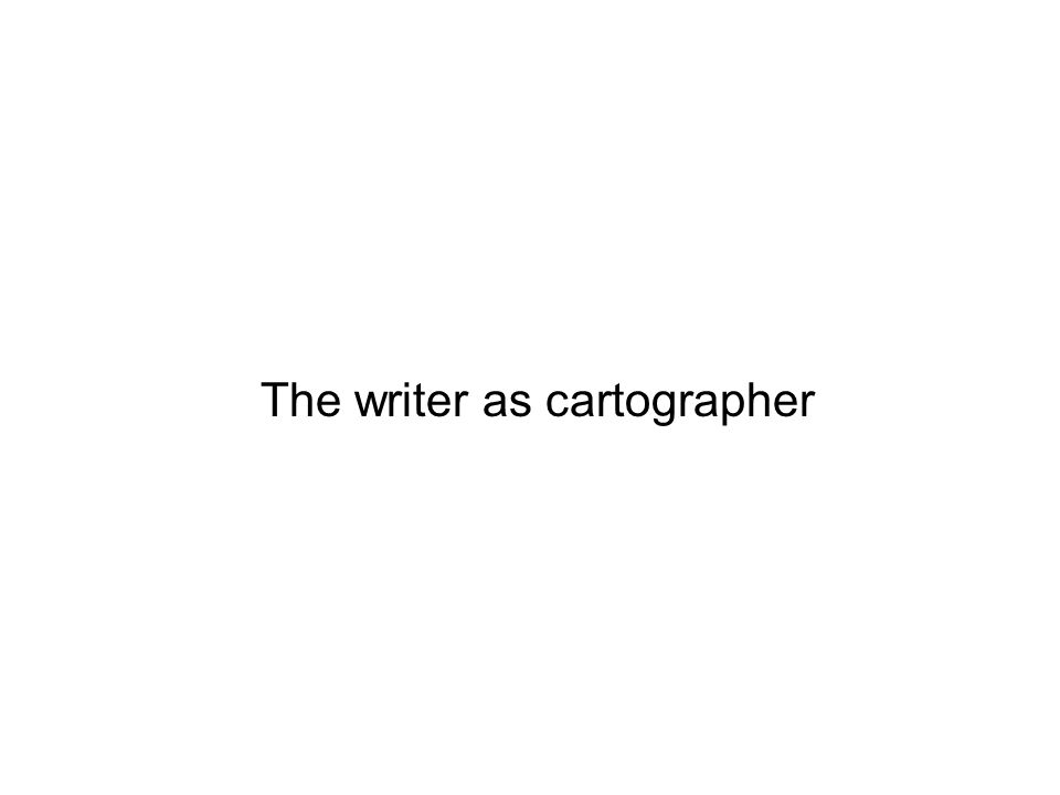 The writer as cartographer