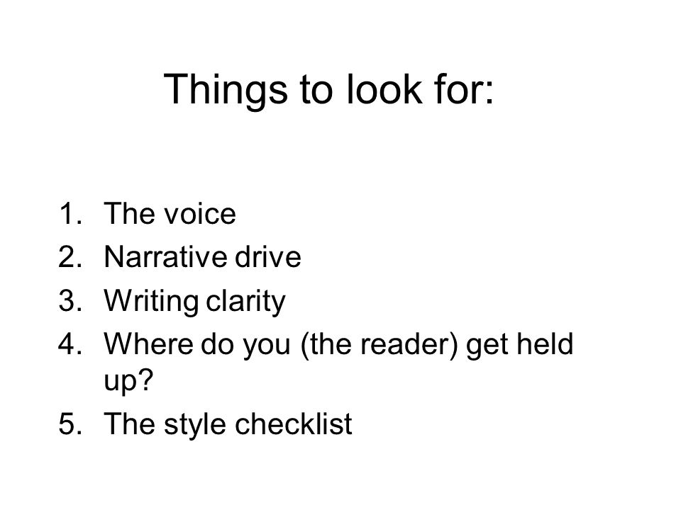 Things to look for: 1.The voice 2.Narrative drive 3.Writing clarity 4.Where do you (the reader) get held up.