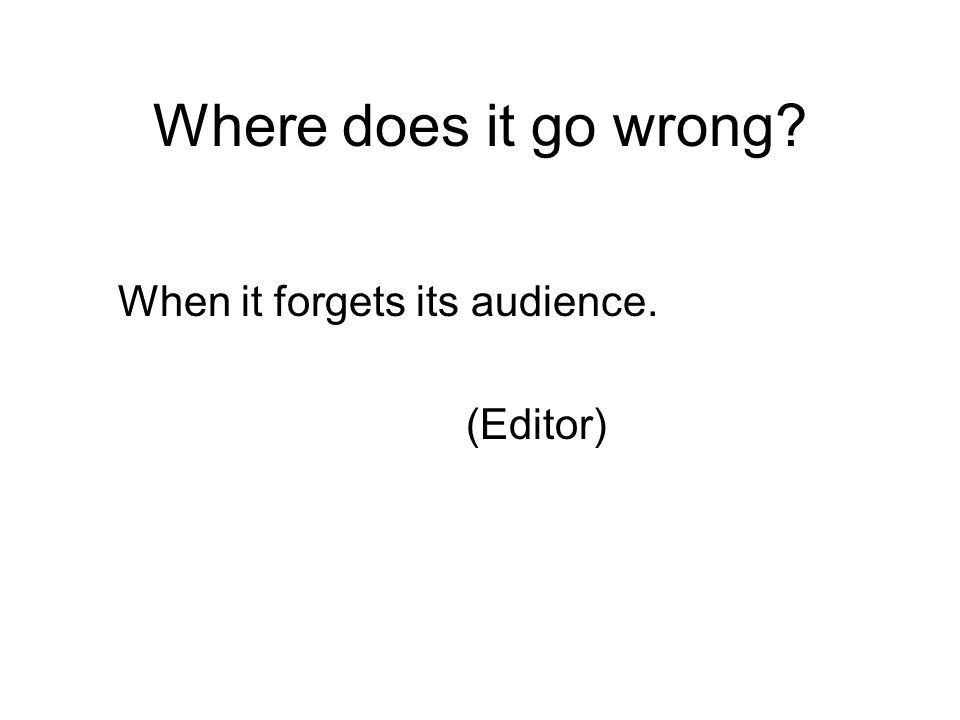Where does it go wrong When it forgets its audience. (Editor)