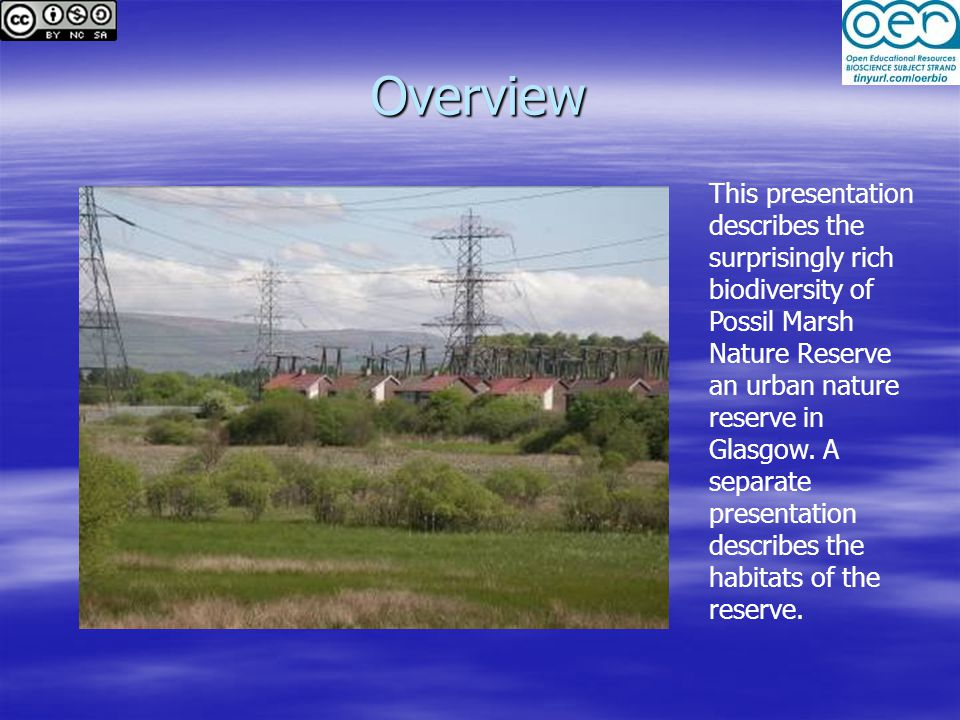 Overview This presentation describes the surprisingly rich biodiversity of Possil Marsh Nature Reserve an urban nature reserve in Glasgow.