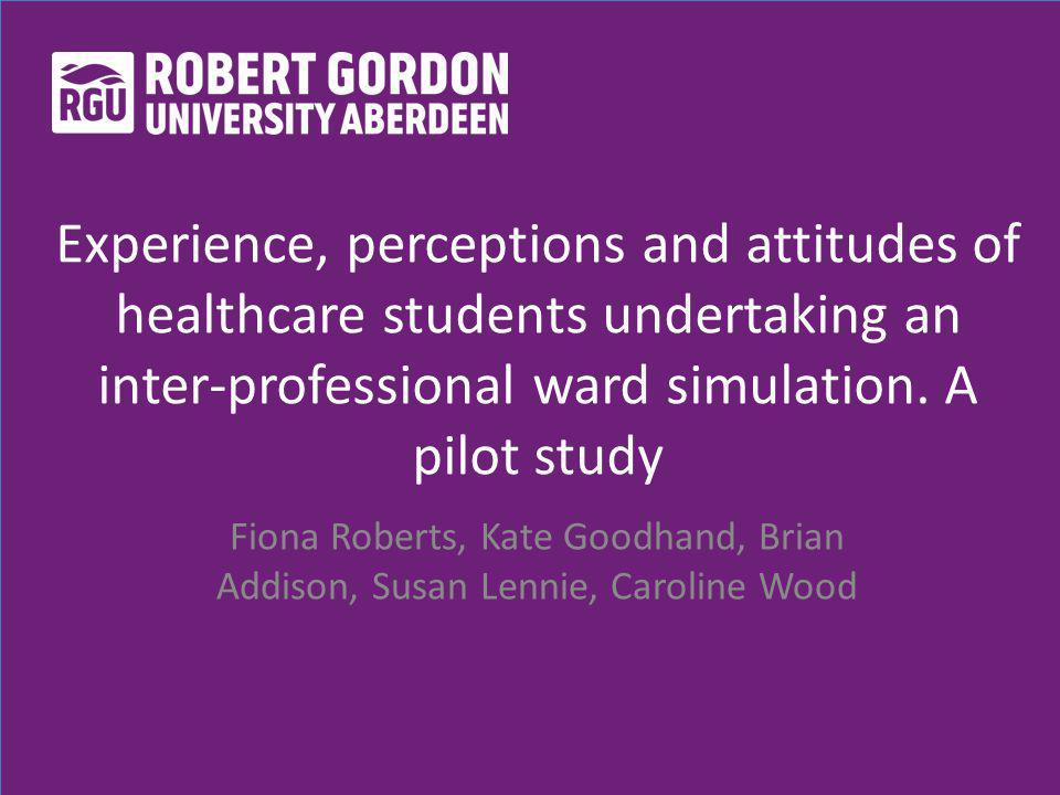 Experience, perceptions and attitudes of healthcare students undertaking an inter-professional ward simulation.