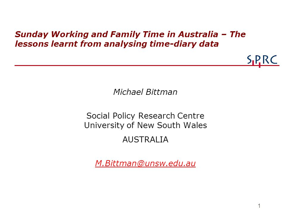 1 Sunday Working and Family Time in Australia – The lessons learnt from analysing time-diary data Michael Bittman Social Policy Research Centre Univer