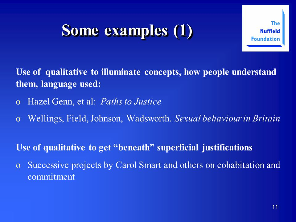11 Some examples (1) Use of qualitative to illuminate concepts, how people understand them, language used: o oHazel Genn, et al: Paths to Justice o oWellings, Field, Johnson, Wadsworth.