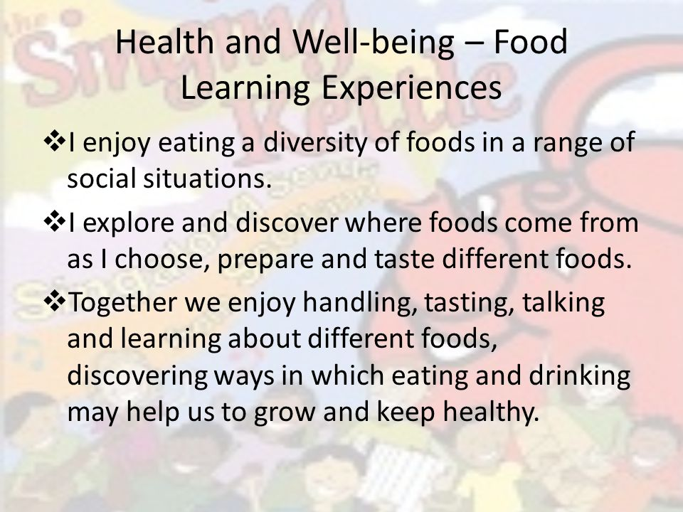 Health and Well-being – Food Learning Experiences  I enjoy eating a diversity of foods in a range of social situations.