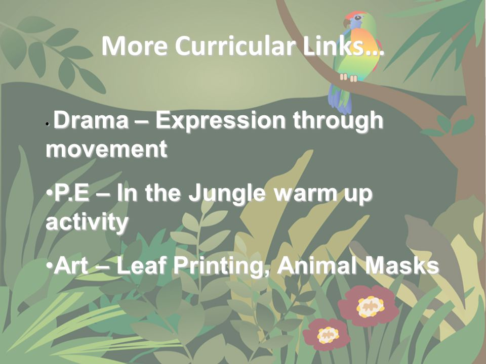More Curricular Links… Drama – Expression through movement Drama – Expression through movement P.E – In the Jungle warm up activityP.E – In the Jungle