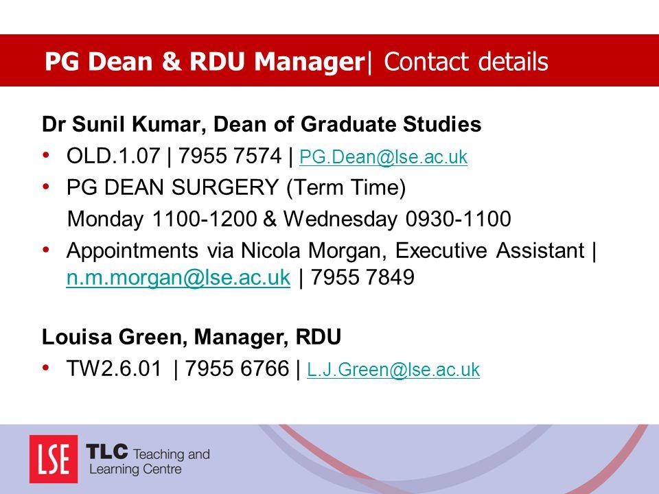 Dr Sunil Kumar, Dean of Graduate Studies OLD.1.07 | 7955 7574 | PG.Dean@lse.ac.uk PG.Dean@lse.ac.uk PG DEAN SURGERY (Term Time) Monday 1100-1200 & Wed