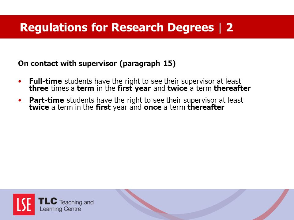 On contact with supervisor (paragraph 15) Full-time students have the right to see their supervisor at least three times a term in the first year and