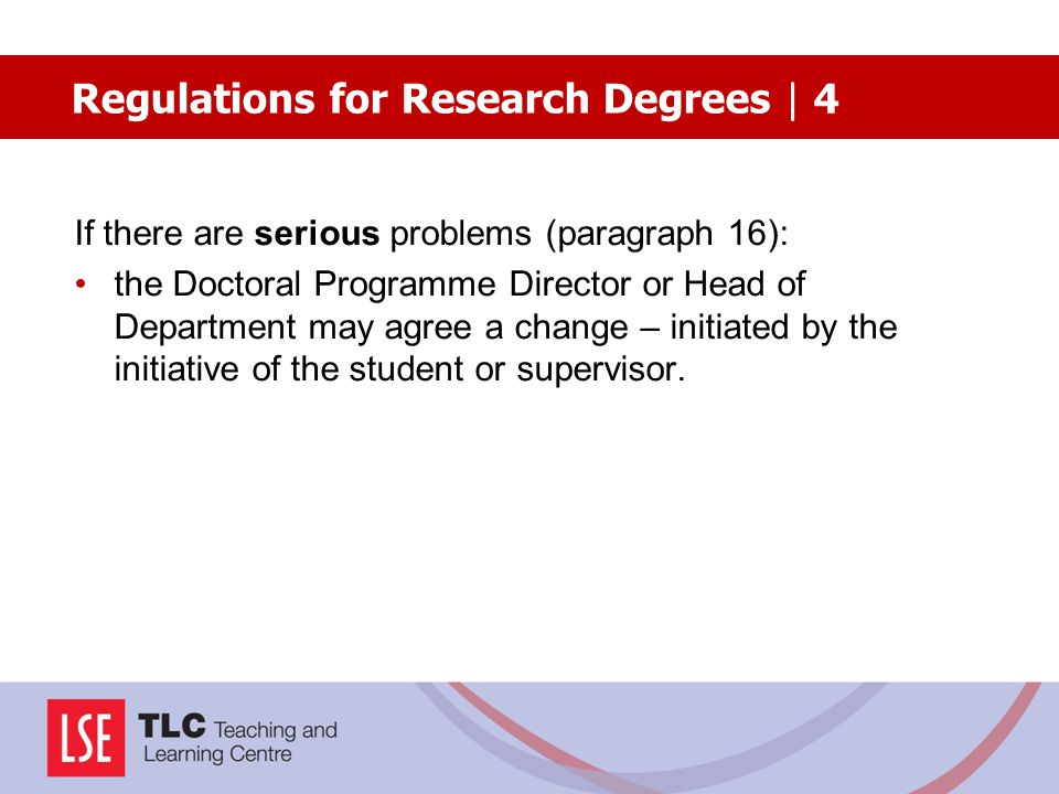 If there are serious problems (paragraph 16): the Doctoral Programme Director or Head of Department may agree a change – initiated by the initiative o