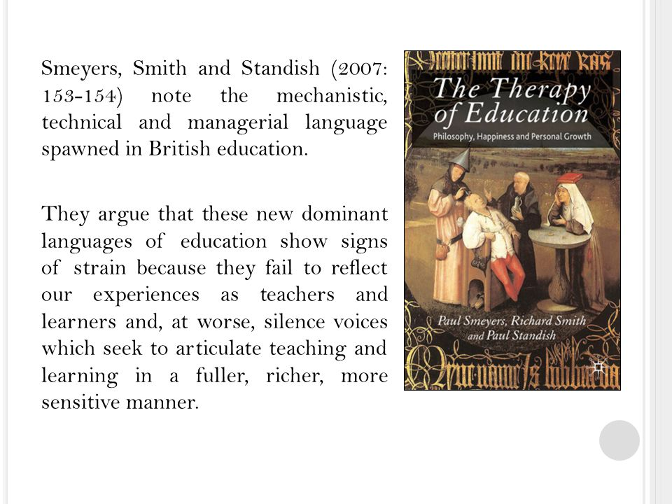 Smeyers, Smith and Standish (2007: ) note the mechanistic, technical and managerial language spawned in British education.