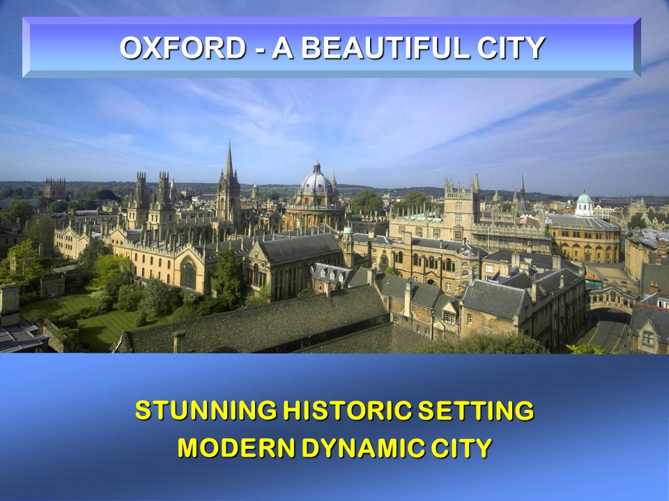 STUNNING HISTORIC SETTING MODERN DYNAMIC CITY OXFORD - A BEAUTIFUL CITY