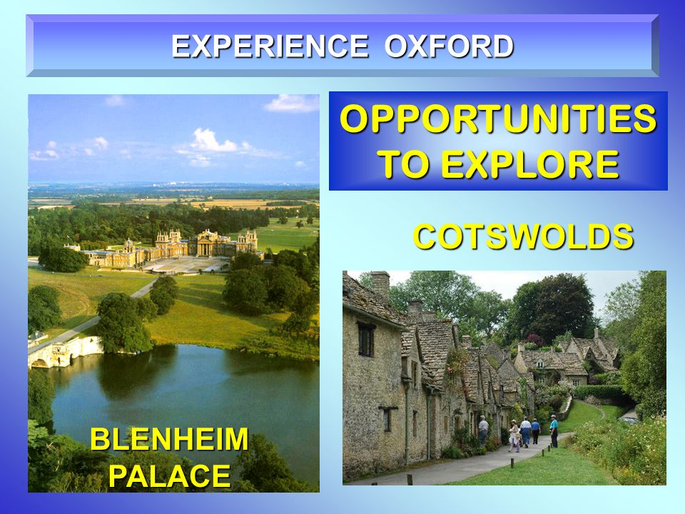 OPPORTUNITIES TO EXPLORE EXPERIENCE OXFORD BLENHEIM PALACE COTSWOLDS