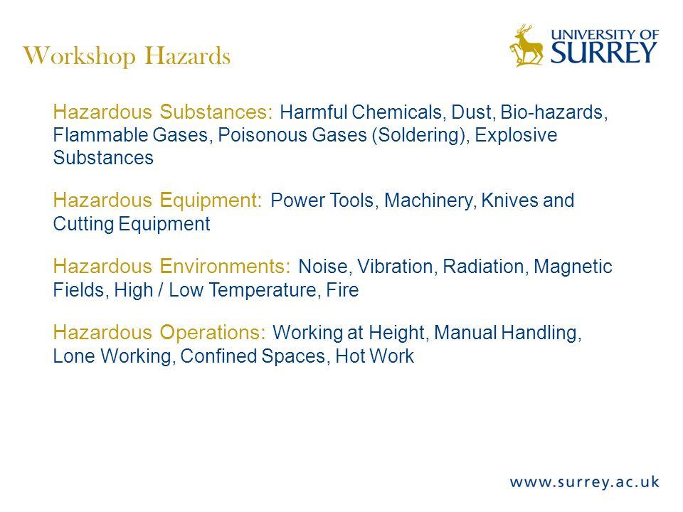 Workshop Hazards Hazardous Substances: Harmful Chemicals, Dust, Bio-hazards, Flammable Gases, Poisonous Gases (Soldering), Explosive Substances Hazard