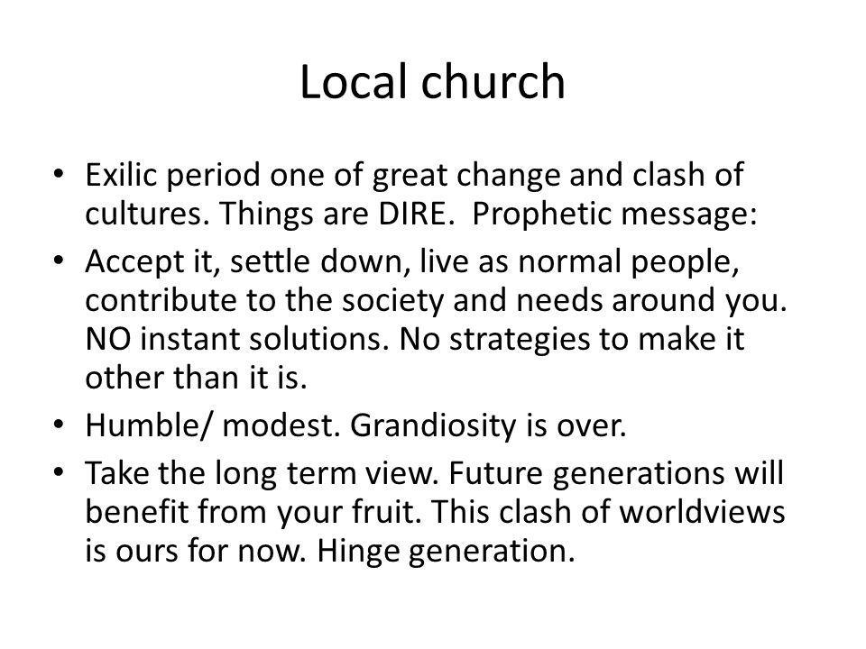 Local church Exilic period one of great change and clash of cultures.
