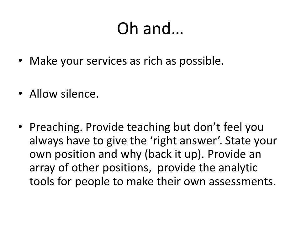 Oh and… Make your services as rich as possible. Allow silence.