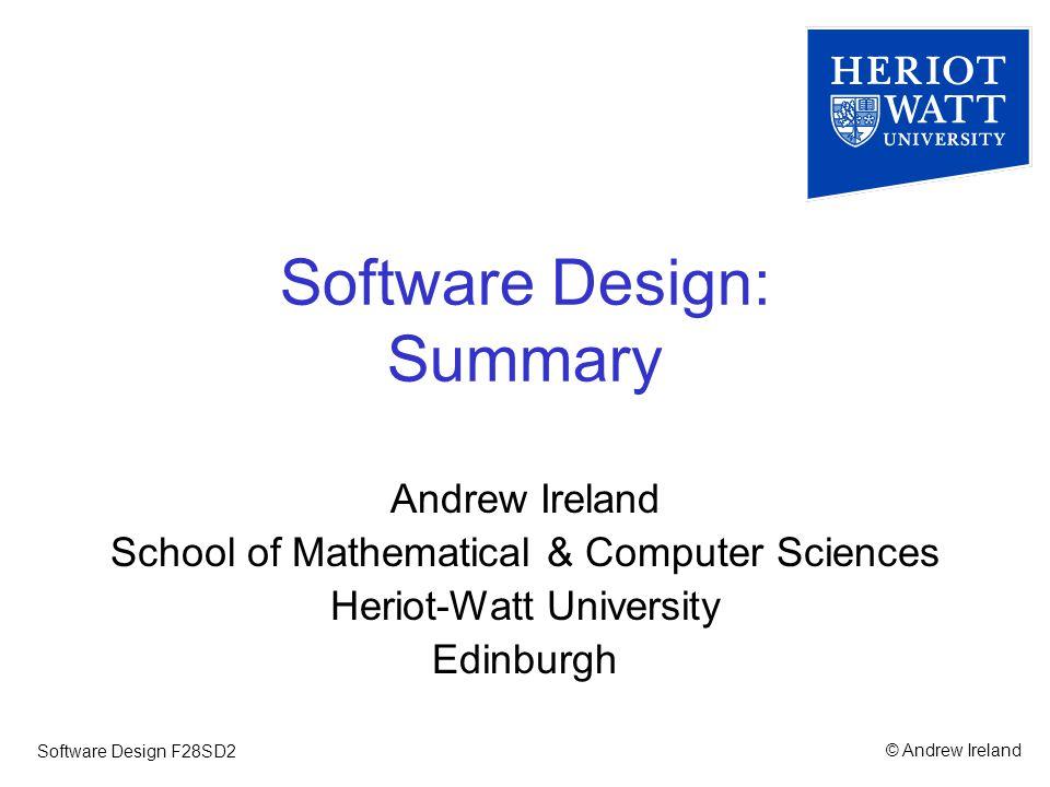 © Andrew IrelandSoftware Design F28SD2 Outline Nature of Software Design Architectural Design Function-oriented Design Object-oriented Design Software Reuse and Component-based Design Verification & Validation