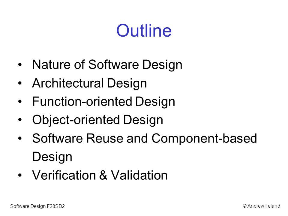 © Andrew IrelandSoftware Design F28SD2 Architectural Design Systems structuring, i.e.