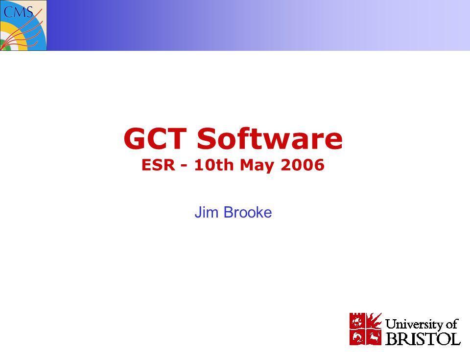 GCT Software ESR - 10th May 2006 Jim Brooke