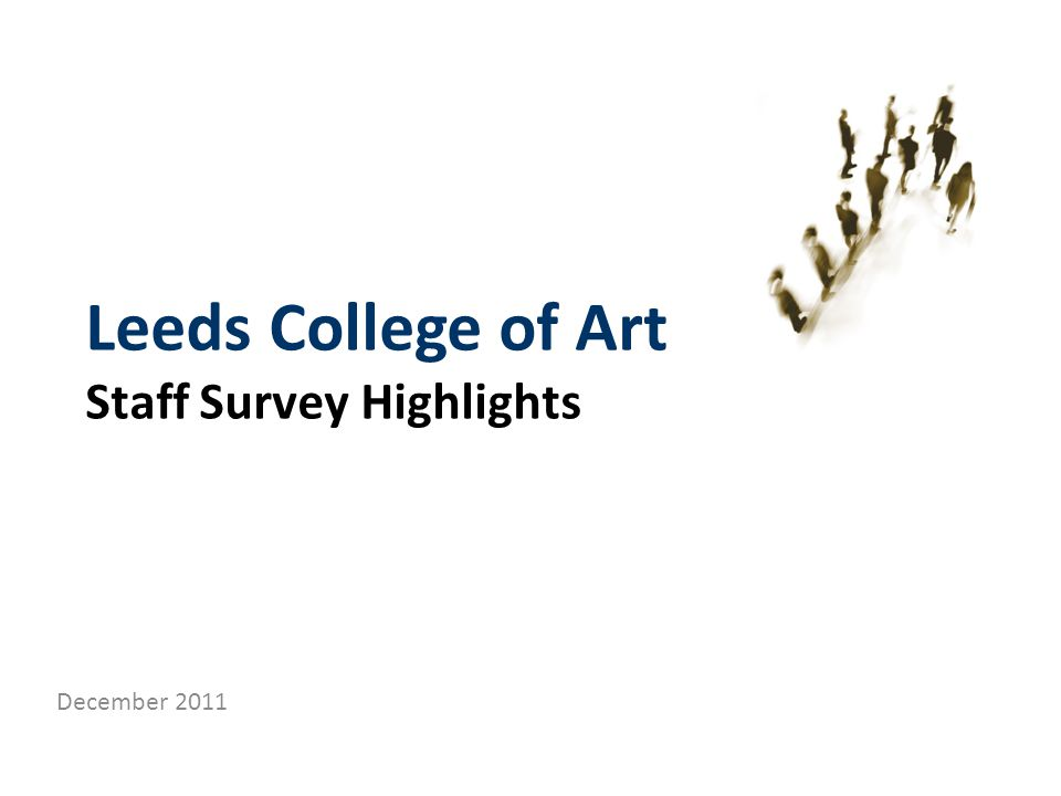 Leeds College of Art Staff Survey Highlights December 2011