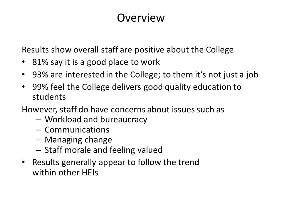 Results show overall staff are positive about the College 81% say it is a good place to work 93% are interested in the College; to them it's not just