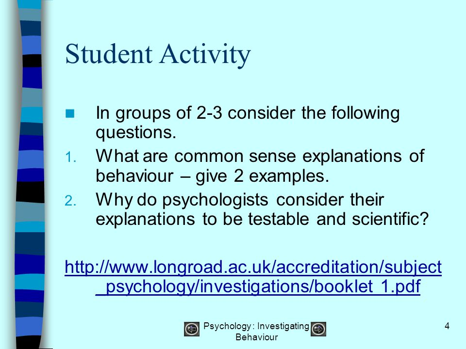 Psychology : Investigating Behaviour 5 So what are Research Methods.