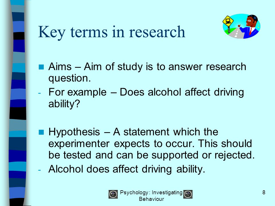 Psychology : Investigating Behaviour 29 Case study A study of a single case, whereby the researcher studies one person, a small group of individuals, a family, school.