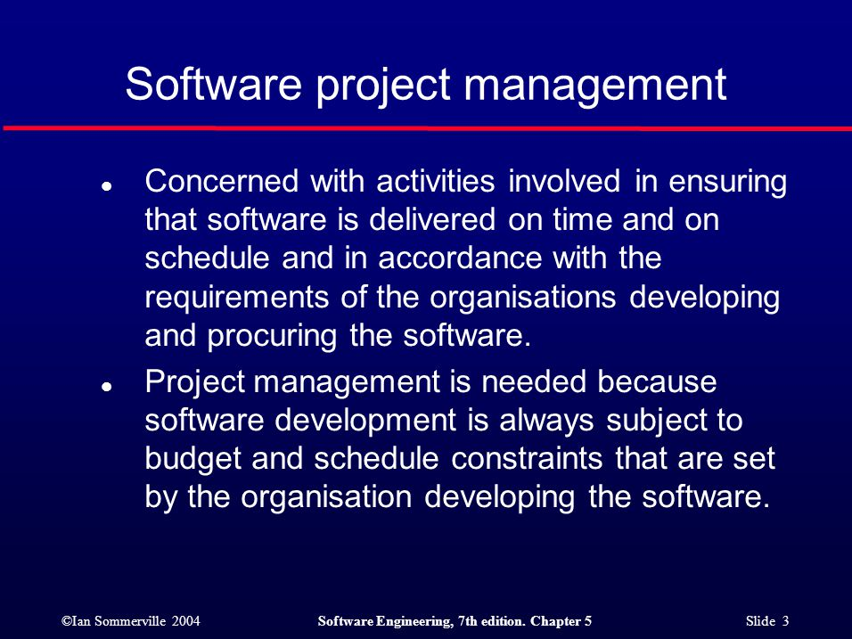 ©Ian Sommerville 2004Software Engineering, 7th edition. Chapter 5 Slide 3 l Concerned with activities involved in ensuring that software is delivered