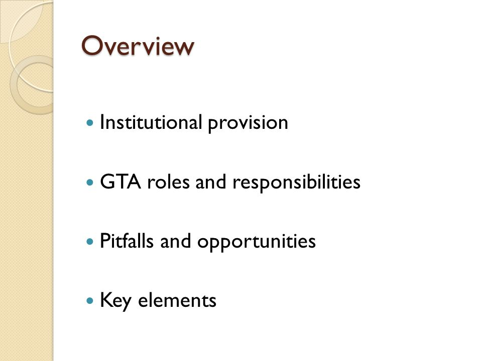 Overview Institutional provision GTA roles and responsibilities Pitfalls and opportunities Key elements
