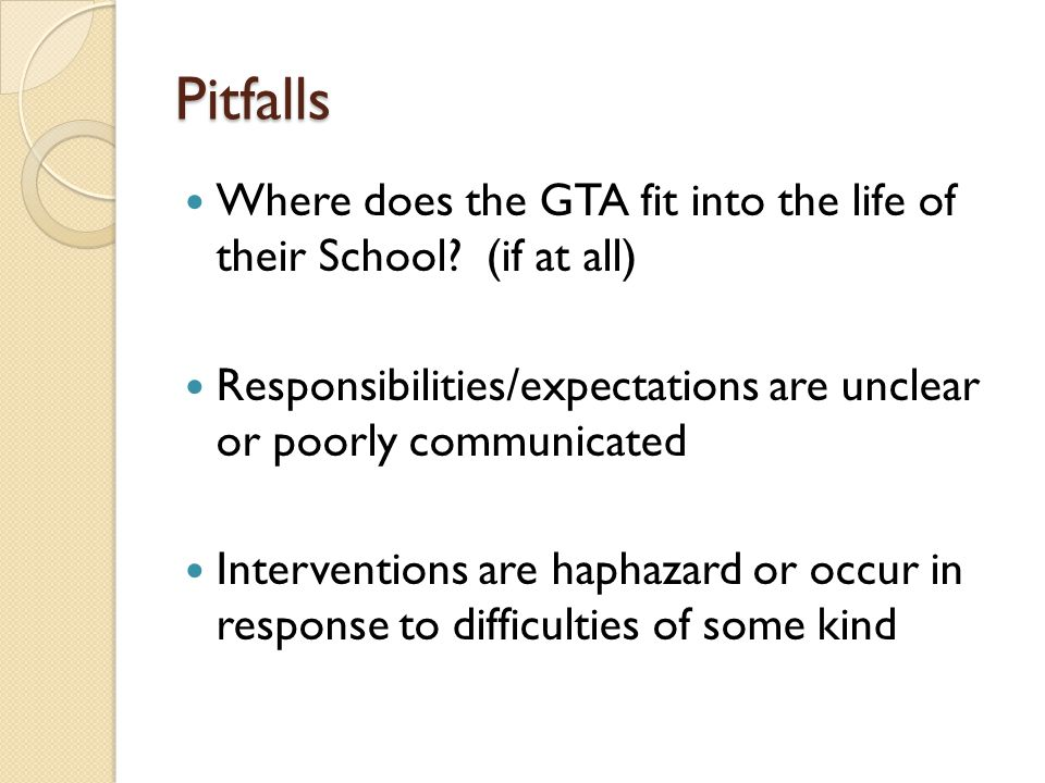 Pitfalls Where does the GTA fit into the life of their School.