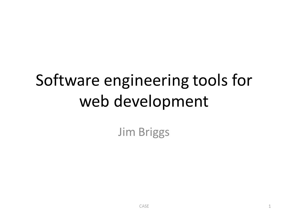 Software engineering tools for web development Jim Briggs 1CASE