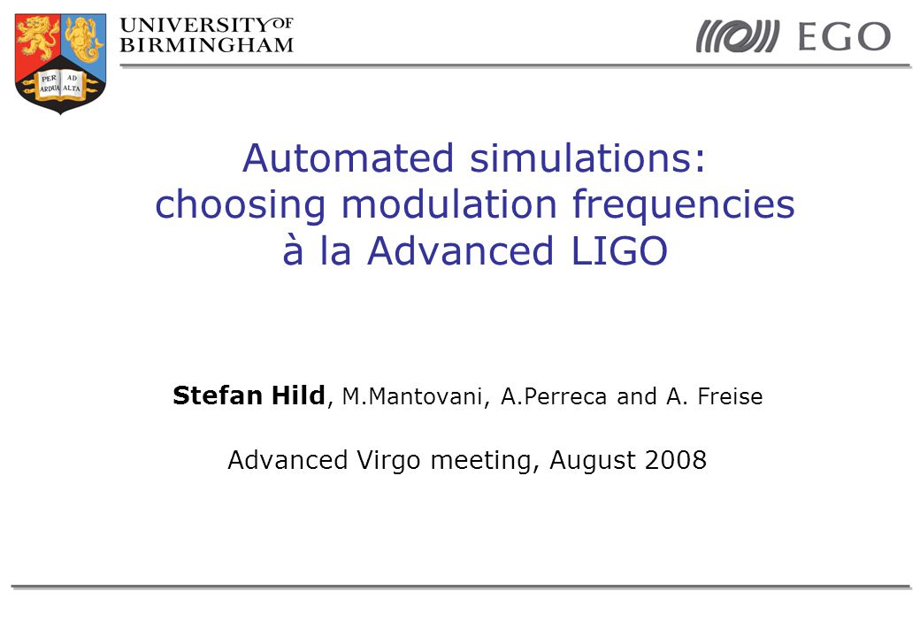 Stefan Hild, M.Mantovani, A.Perreca and A. Freise Advanced Virgo meeting, August 2008 Automated simulations: choosing modulation frequencies à la Adva