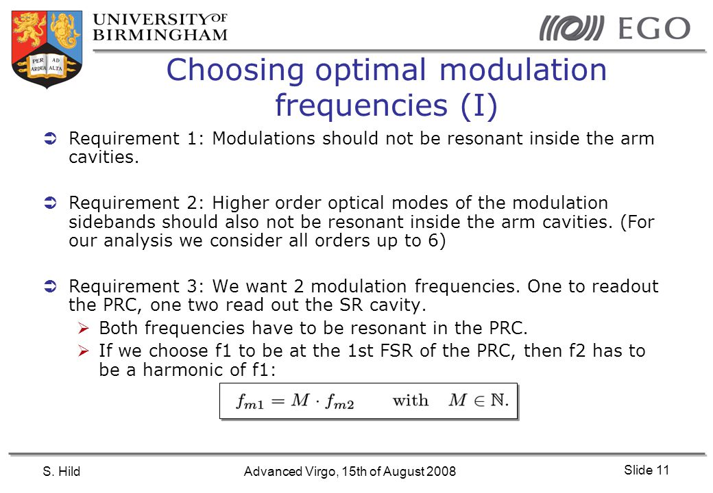 S. HildAdvanced Virgo, 15th of August 2008 Slide 11 Choosing optimal modulation frequencies (I)  Requirement 1: Modulations should not be resonant in